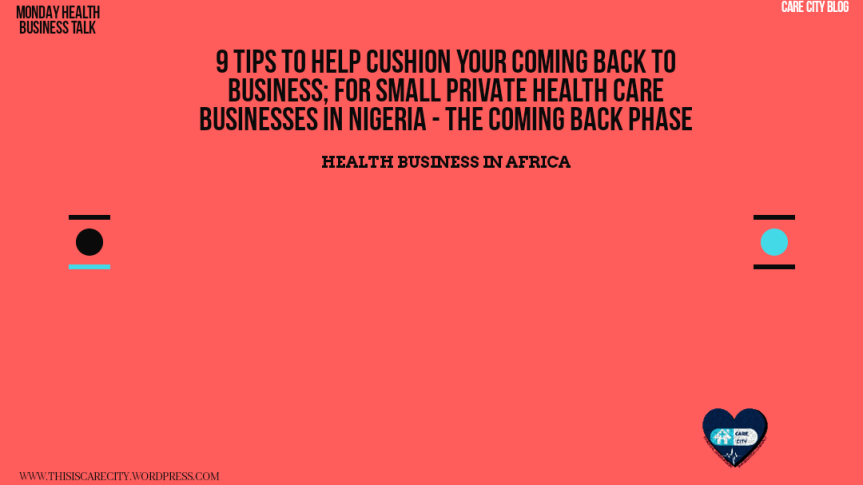 9 Tips To Help Cushion Your Coming Back To Business; For Small Private Health Care Businesses In Nigeria – The Coming Back Phase |3 Minutes Read|Ayinla Daniel,RN