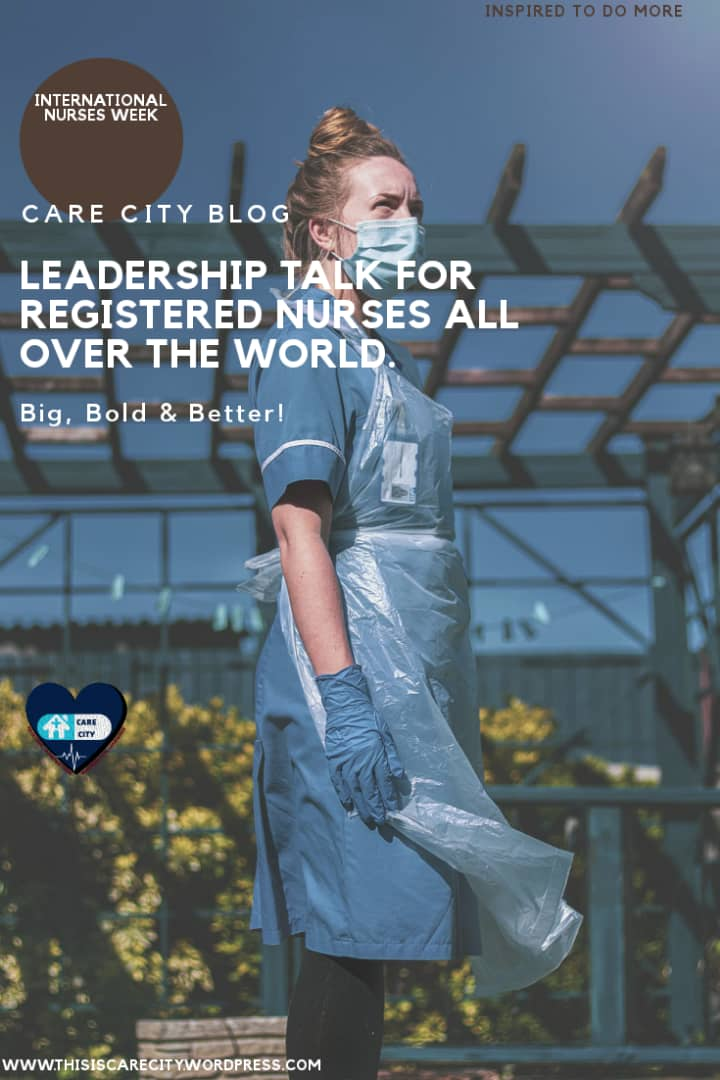 Care City's Leadership Talk For Registered Nurses All Over The World | Big, Better & Bold| International Nurses Week | 1 minute read | Ayinla Daniel, RN