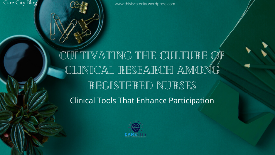 Cultivating The Culture of Clinical Research Among Registered Nurses | Part i | Research & Innovation Series |