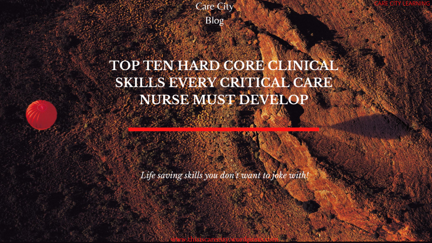 Top 10 Hard Core Clinical Skills Every Critical Care Nurse Must Develop | Ayinla Daniel | 3 minutes read | Care CityLearning