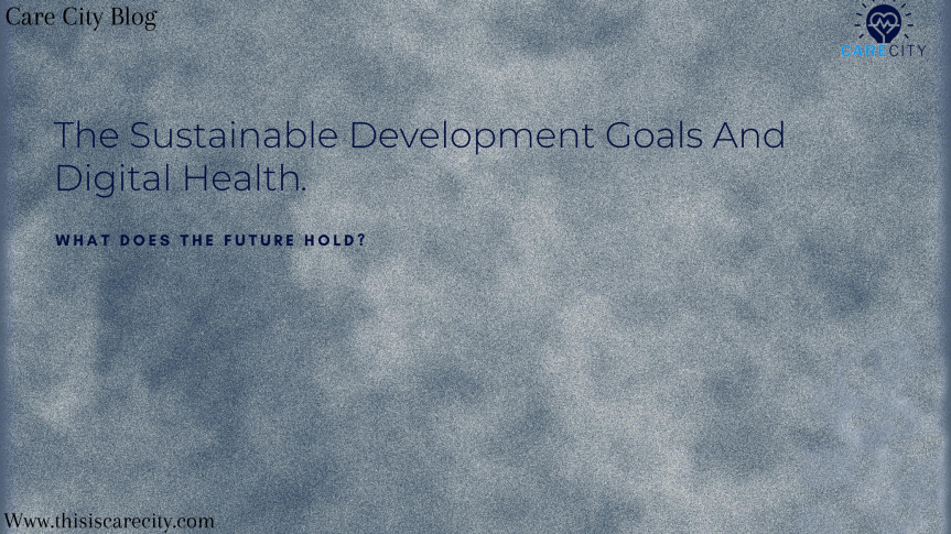 The Sustainable Development Goals & Digital Health – What Does The FutureHold?
