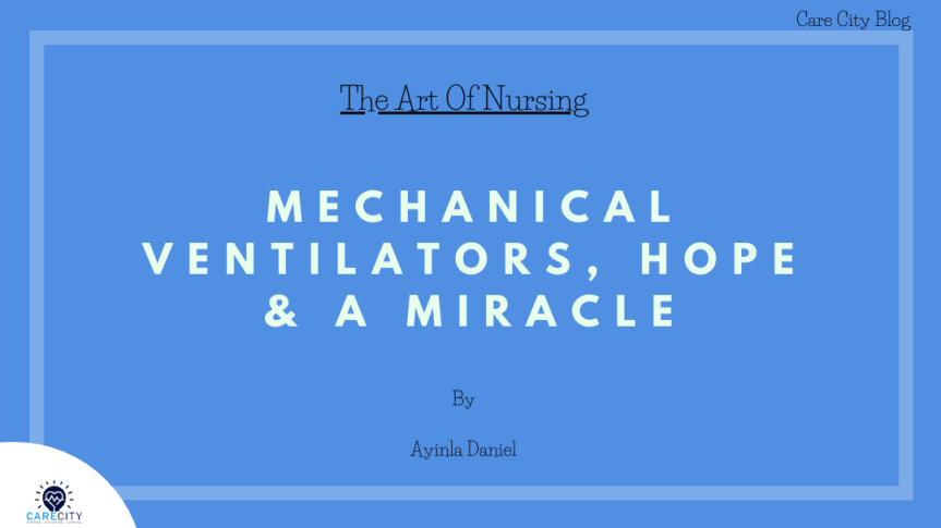 Mechanical Ventilators, Hope & A Miracle | The Art Of Nursing | Ayinla Daniel