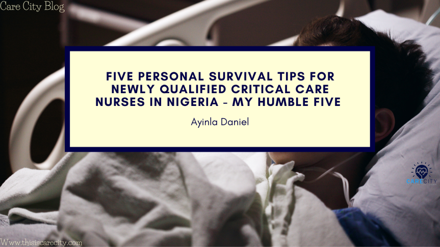 Five Personal Survival Tips For Newly Qualified Critical Care Nurses In Nigeria – My Humble Five | Six Minutes Read