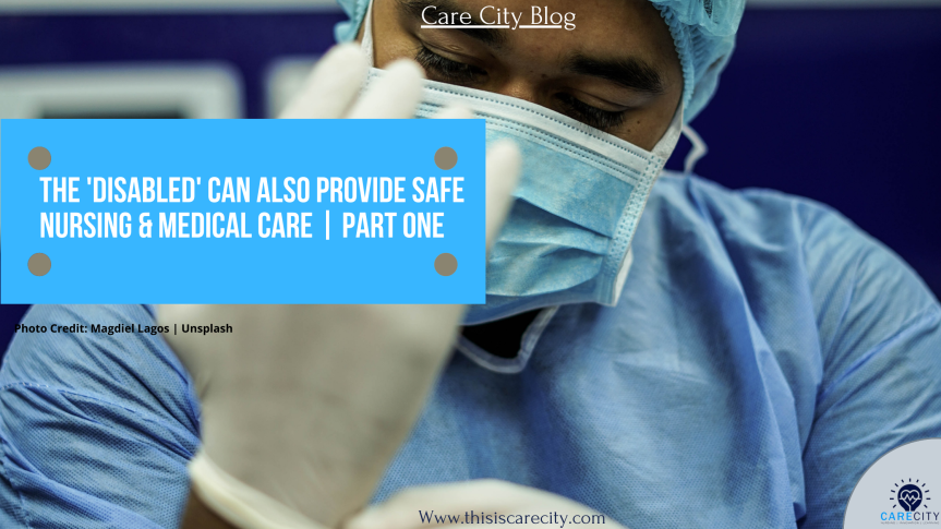 The 'Disabled' Can Also Provide Safe Nursing & Medical Care | Part One